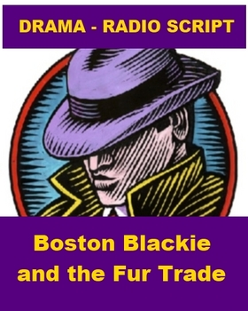 Drama - Radio Script  - Boston Blackie and the Fur Trade