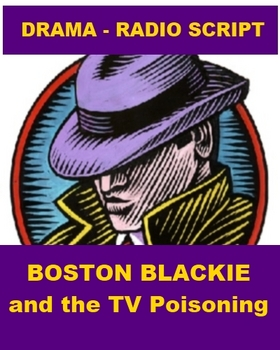 Drama - Radio Script - Boston Blackie and the TV Poisoning