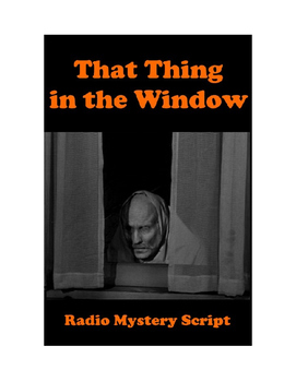 Drama - That Thing in the Window - Radio Mystery Script for Halloween