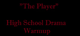 """Drama Warm-up """"The Player"""". Analyzing character and other drama elements"""