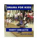 Drama for Kids - Thirty One-Act Plays
