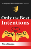Drama for Language Teaching: Only the Best Intentions Coursebook