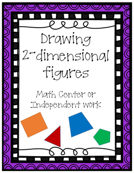 Draw 2-dimensional figures - Math Center or Independent Work