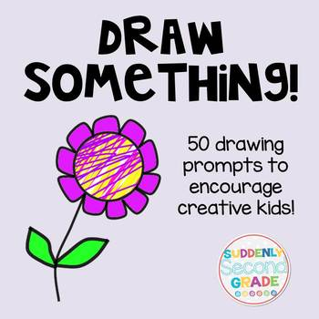 Draw Something! 50 Drawing Prompts for Kids!
