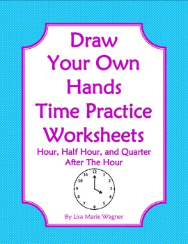 Draw Your Own Hands Time Practice Worksheets