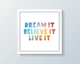 Dream It Believe It Live It - Affirmation Poster - 6 Sizes - Printable