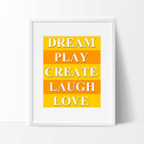 Dream, play, create, laugh, love - printable poster