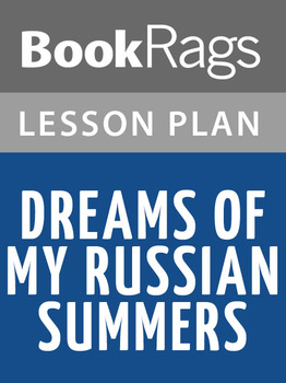Dreams of My Russian Summers Lesson Plans