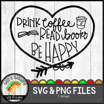 Drink Coffee Read Books and Be Happy SVG Design