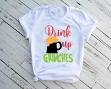 Drink Up Grinches Christmas Shirts svg Clipart xmas santa 1069s
