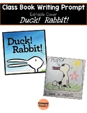 Duck!  Rabbit!  Class Book, Writing Prompt, Editable Cover