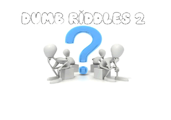 Dumb riddles 2