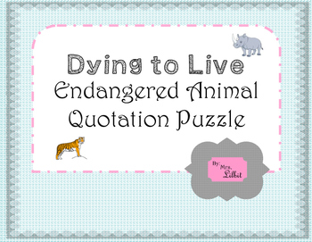 Dying to Live:  An Endangered Animal Quotation Puzzle