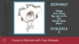 Dyslexia Discoveries Jeopardy I: Things that Every Big & Little Kid Should Know