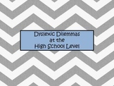 Dyslexic Dilemma at the High School Level