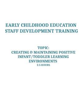 E.C.E Staff Development: Creating Positive Infant/Toddler Learning Environments