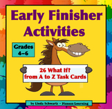 EARLY FINISHER ACTIVITIES • WHAT IF? FROM A to Z