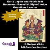 EARLY JAPAN & FEUDALISM        Google Forms Distance Learning Lesson