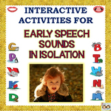 Speech Therapy: EARLY SPEECH SOUNDS IN ISOLATION: B, D, H, K, G, M, N, P, T & W