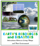EARTH'S RESOURCES & DISASTERS:  Interactions w/  Living Things & The Environment