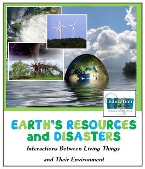 EARTH'S RESOURCES & DISASTERS:  Interactions w/  Living Th