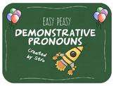 EASY PEASY Demonstrative Pronouns