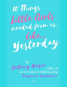 10 Things Little Girls Needed From Us, Like... Yesterday EBOOK
