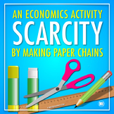 ECONOMICS & SCARCITY ACTIVITY: Making Paper Chains With Limited Resources