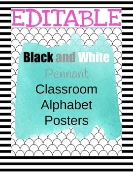 EDITABLE: Black, White and Teal Classroom Alphabet Pennant Posters