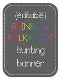 EDITABLE Bunting Banner - rainbow colors w/ white polka dots