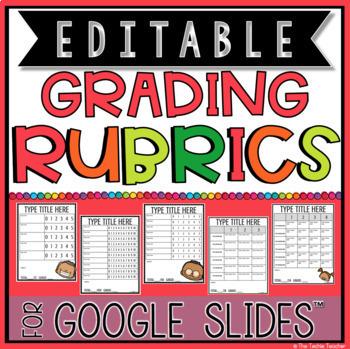 EDITABLE GRADING RUBRICS FOR GOOGLE SLIDES™