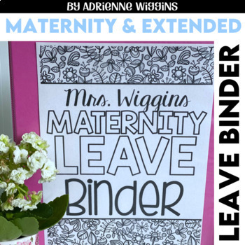 EDITABLE Leave Binder! (Maternity & Extended Leave)