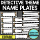 EDITABLE NAMEPLATES for DETECTIVE THEME by CLUTTER FREE CLASSROOM