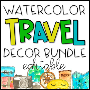 EDITABLE Watercolor Travel Classroom Decor Bundle