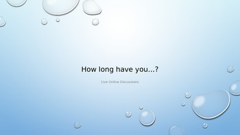 EFL/ESL Discussion:  How long have you...?
