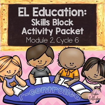 EL Education: Skills Block Packet (Module 2, Cycle 6)
