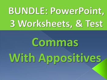 ELA COMMAS With Appositives PowerPoint PPT, Worksheets x3, & Test Bundle