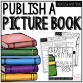ELA Creative Writing Project: Publish Your Own Picture Book