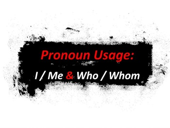 ELA PRONOUNS I or Me, and Who or Whom? PowerPoint PPT