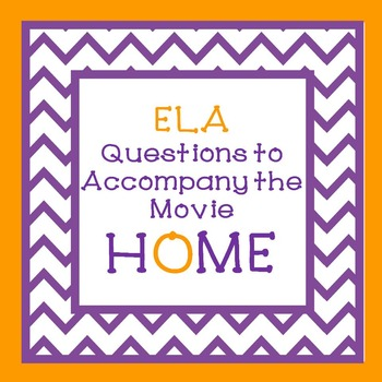 Questions to Accompany the Movie HOME End of the Year Activity