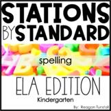 ELA Stations by Standard Spelling Kindergarten