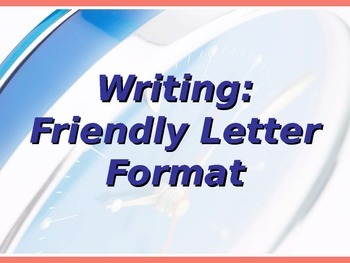 ELA WRITING Letters Friendly Letters PowerPoint PPT