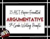 ELA WRITING: Grade 5 ACT Aspire ARGUMENTATIVE: 15 Prompts