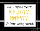 ELA WRITING: Grade 6 ACT Aspire REFLECTIVE NARRATIVE: 15 Prompts