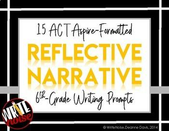 ELA WRITING: Grade 6 ACT Aspire REFLECTIVE NARRATIVE: 15 Prompts