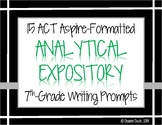 ELA WRITING: Grade 7 ACT Aspire ANALYTICAL EXPOSITORY: 15 Prompts