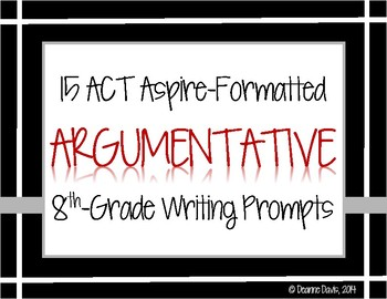 ELA WRITING: Grade 8 ACT Aspire ARGUMENTATIVE: 15 Prompts
