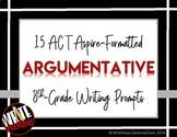 ELA WRITING: Grade 8 ACT Aspire ARGUMENTATIVE: 15 Prompts