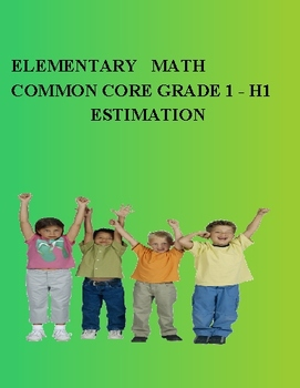 ELEMENTARY MATH GRADE 1 - COMMON CORE - H1 ESTIMATION