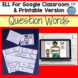 ELL Google Classroom™ & Printable Question Words - ESL Dis